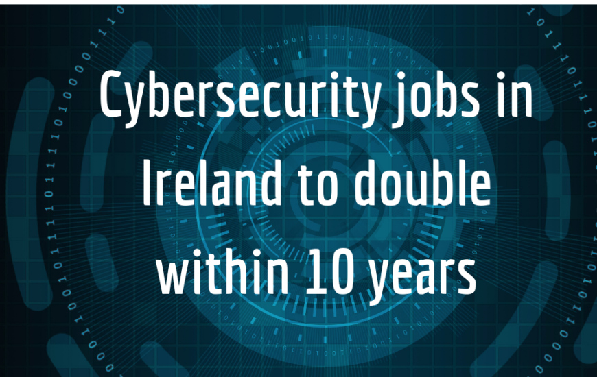 Cybersecurity jobs in Ireland to double within 10 years